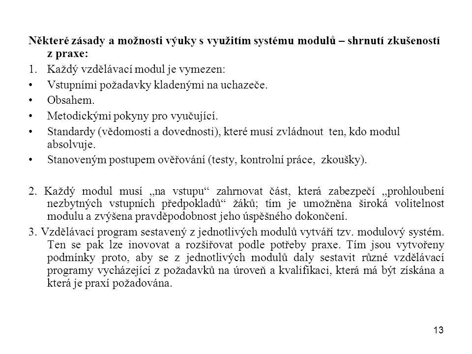 13 Některé zásady a možnosti výuky s využitím systému modulů – shrnutí zkušeností z praxe: 1.Každý vzdělávací modul je vymezen: Vstupními požadavky kl