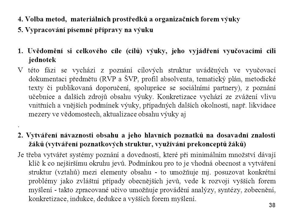 38 4. Volba metod, materiálních prostředků a organizačních forem výuky 5. Vypracování písemné přípravy na výuku 1. Uvědomění si celkového cíle (cílů)