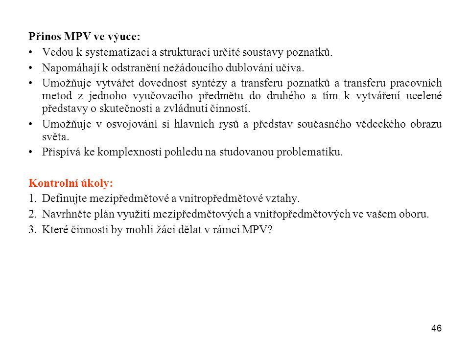 46 Přinos MPV ve výuce: Vedou k systematizaci a strukturaci určité soustavy poznatků. Napomáhají k odstranění nežádoucího dublování učiva. Umožňuje vy