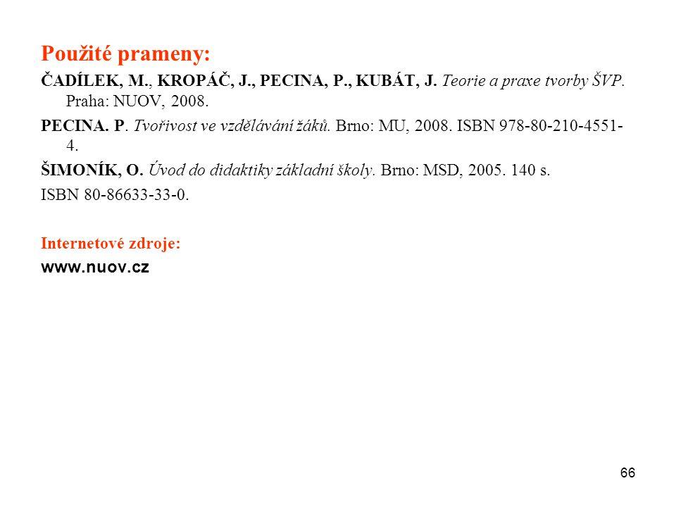 66 Použité prameny: ČADÍLEK, M., KROPÁČ, J., PECINA, P., KUBÁT, J. Teorie a praxe tvorby ŠVP. Praha: NUOV, 2008. PECINA. P. Tvořivost ve vzdělávání žá