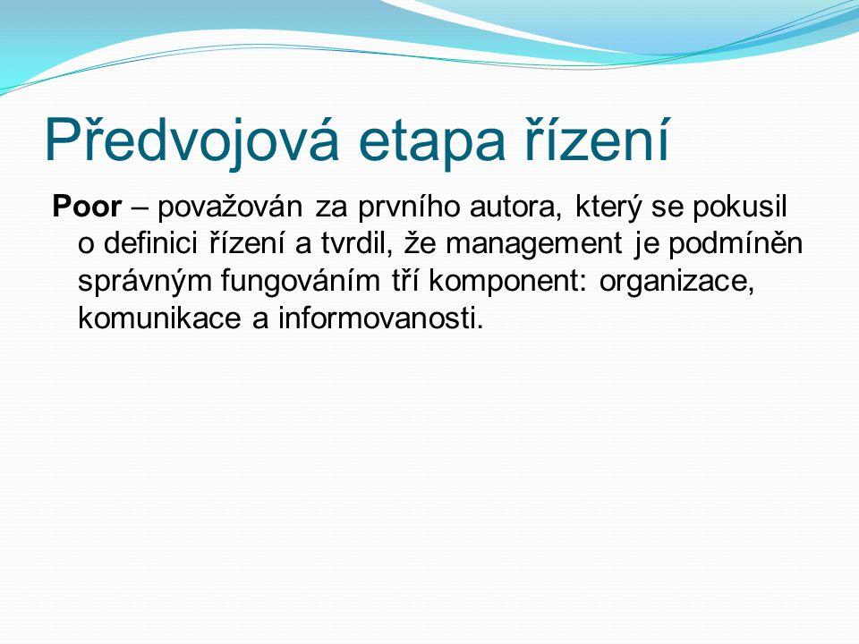 Předvojová etapa řízení Poor – považován za prvního autora, který se pokusil o definici řízení a tvrdil, že management je podmíněn správným fungováním