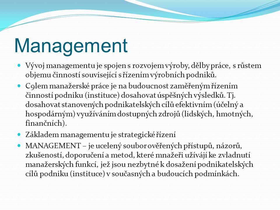 Management Vývoj managementu je spojen s rozvojem výroby, dělby práce, s růstem objemu činností související s řízením výrobních podniků. C9lem manažer