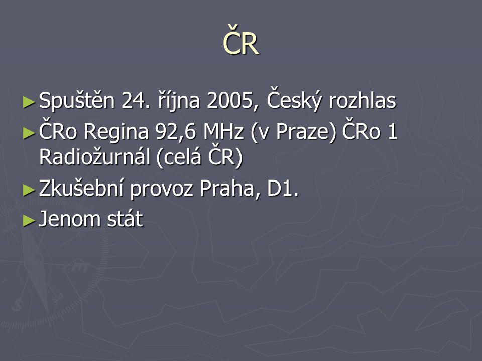 ČR ► Spuštěn 24. října 2005, Český rozhlas ► ČRo Regina 92,6 MHz (v Praze) ČRo 1 Radiožurnál (celá ČR) ► Zkušební provoz Praha, D1. ► Jenom stát