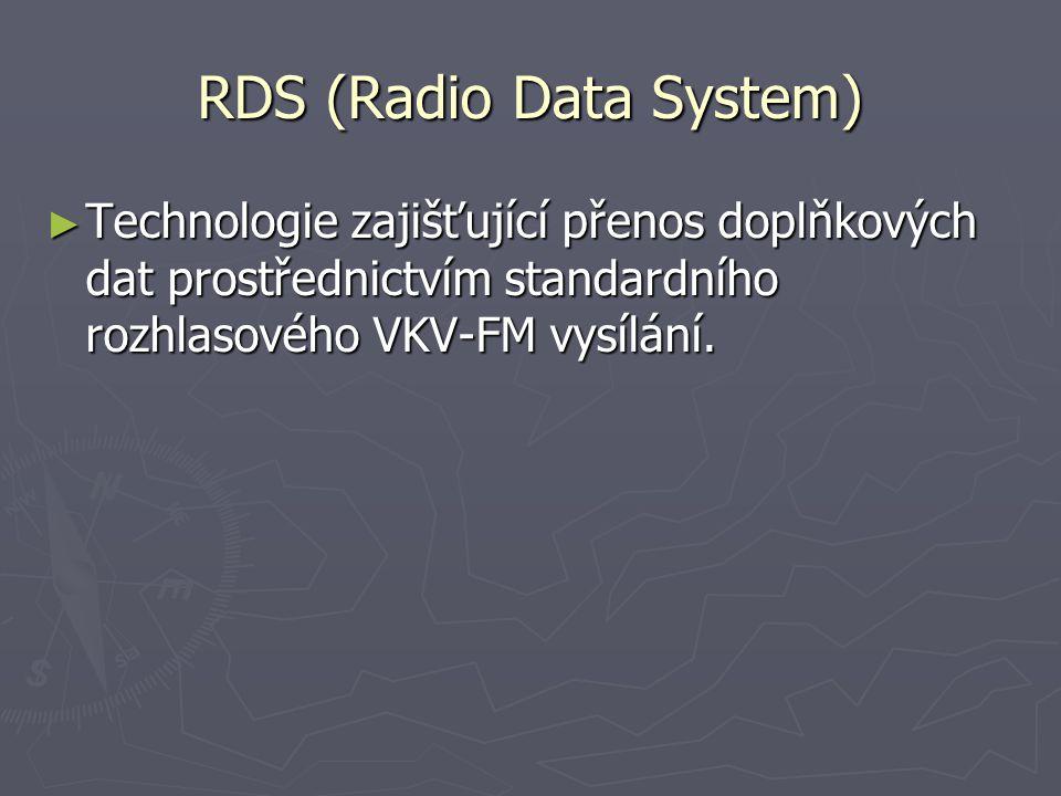 RDS (Radio Data System) ► Technologie zajišťující přenos doplňkových dat prostřednictvím standardního rozhlasového VKV-FM vysílání.