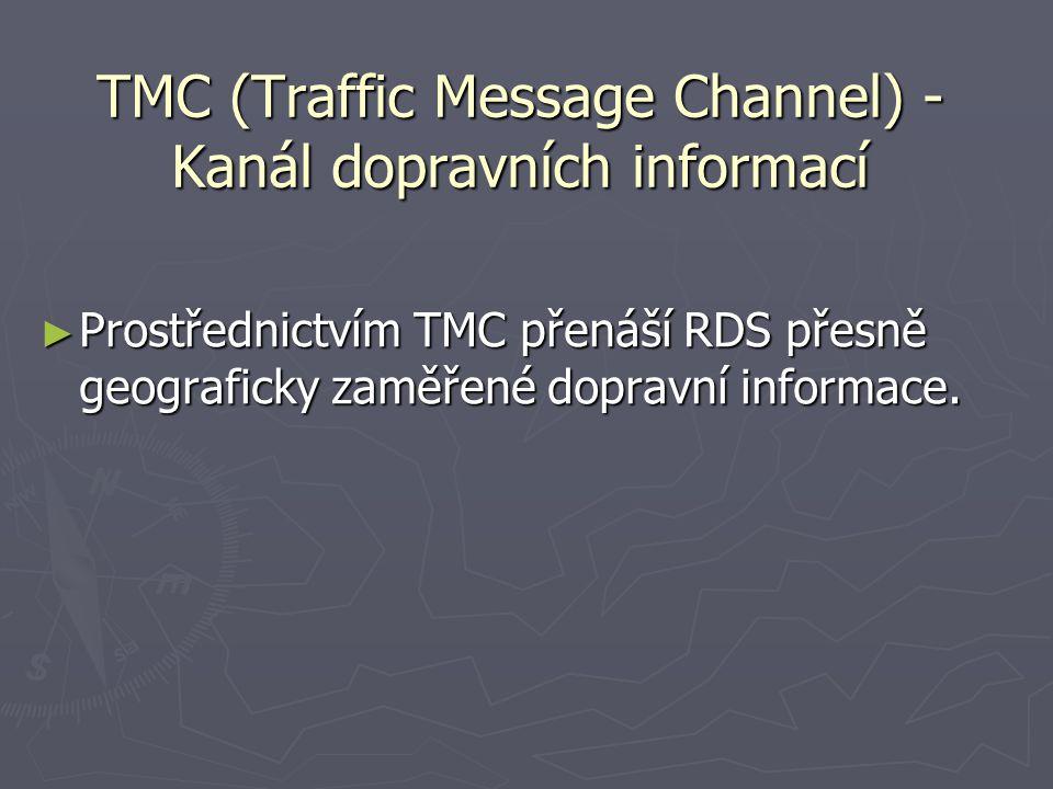TMC (Traffic Message Channel) - Kanál dopravních informací ► Prostřednictvím TMC přenáší RDS přesně geograficky zaměřené dopravní informace.