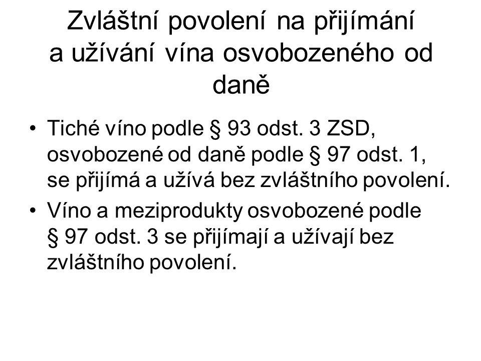 Zvláštní povolení na přijímání a užívání vína osvobozeného od daně Tiché víno podle § 93 odst. 3 ZSD, osvobozené od daně podle § 97 odst. 1, se přijím