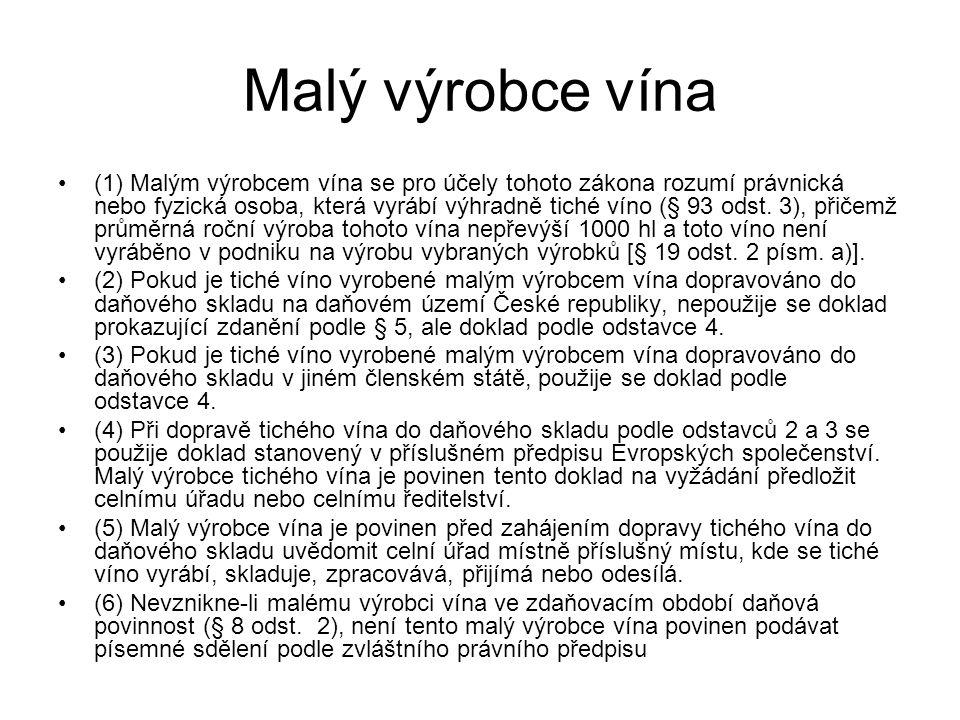 Malý výrobce vína (1) Malým výrobcem vína se pro účely tohoto zákona rozumí právnická nebo fyzická osoba, která vyrábí výhradně tiché víno (§ 93 odst.