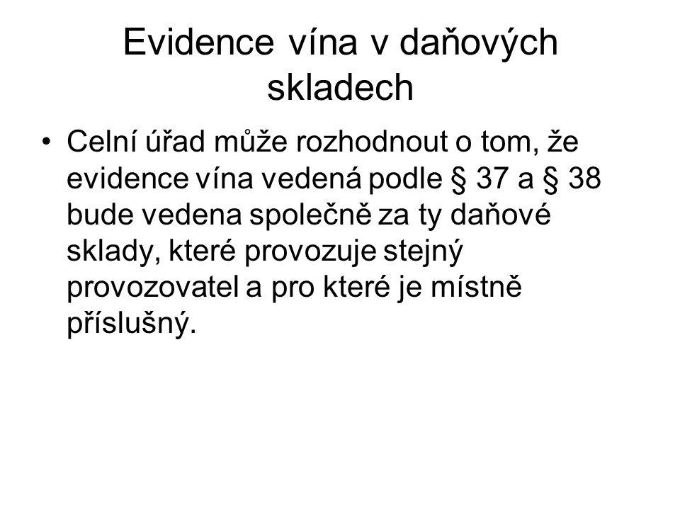 Evidence vína v daňových skladech Celní úřad může rozhodnout o tom, že evidence vína vedená podle § 37 a § 38 bude vedena společně za ty daňové sklady