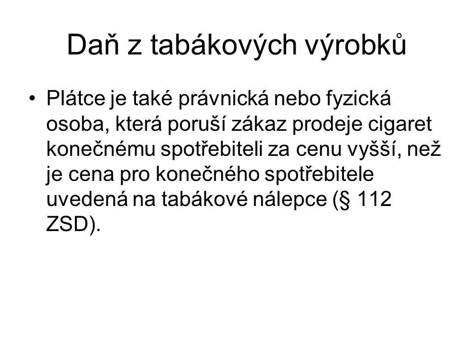 Daň z tabákových výrobků Plátce je také právnická nebo fyzická osoba, která poruší zákaz prodeje cigaret konečnému spotřebiteli za cenu vyšší, než je