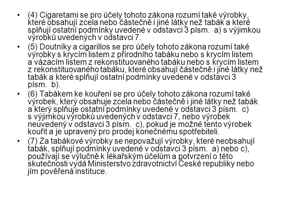 (4) Cigaretami se pro účely tohoto zákona rozumí také výrobky, které obsahují zcela nebo částečně i jiné látky než tabák a které splňují ostatní podmí