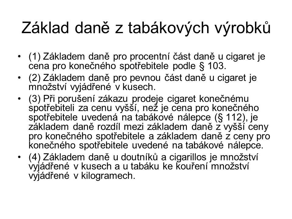 Základ daně z tabákových výrobků (1) Základem daně pro procentní část daně u cigaret je cena pro konečného spotřebitele podle § 103. (2) Základem daně
