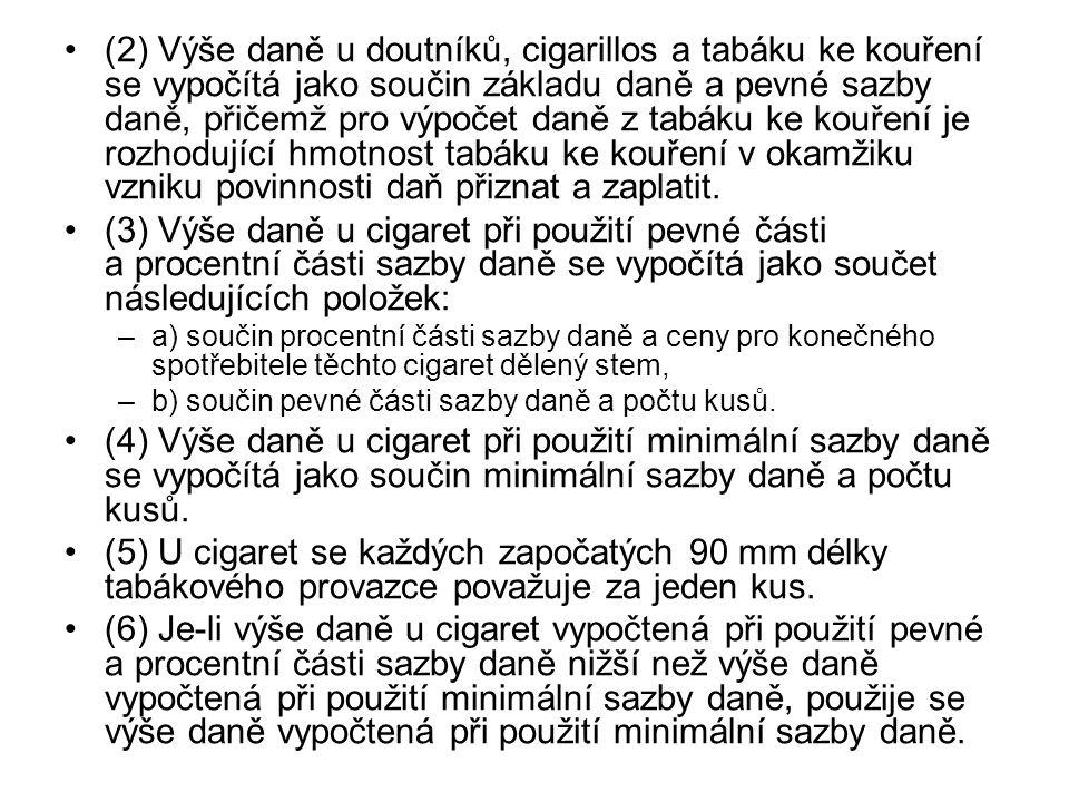 (2) Výše daně u doutníků, cigarillos a tabáku ke kouření se vypočítá jako součin základu daně a pevné sazby daně, přičemž pro výpočet daně z tabáku ke