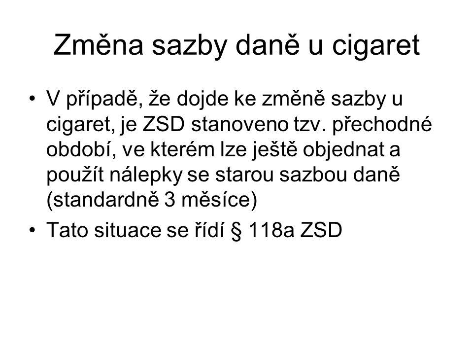 Změna sazby daně u cigaret V případě, že dojde ke změně sazby u cigaret, je ZSD stanoveno tzv. přechodné období, ve kterém lze ještě objednat a použít