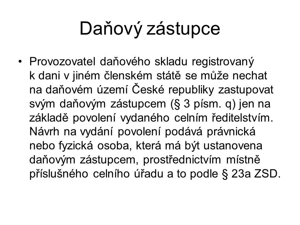Daňový zástupce Provozovatel daňového skladu registrovaný k dani v jiném členském státě se může nechat na daňovém území České republiky zastupovat svý