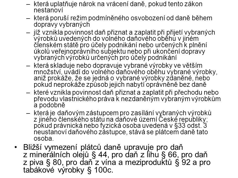Povolení k ustanovení daňového zástupce pro zasílání vybraných výrobků Právnická nebo fyzická osoba se sídlem nebo místem pobytu na daňovém území České republiky může být daňovým zástupcem pro zasílání vybraných výrobků jen na základě povolení.
