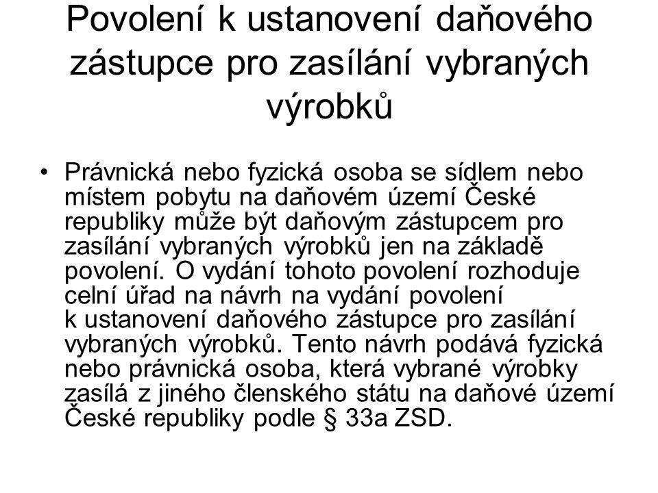 Povolení k ustanovení daňového zástupce pro zasílání vybraných výrobků Právnická nebo fyzická osoba se sídlem nebo místem pobytu na daňovém území Česk