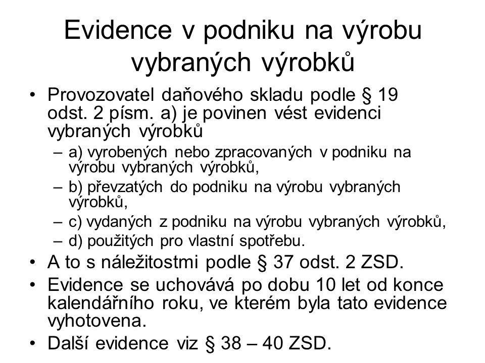 Evidence v podniku na výrobu vybraných výrobků Provozovatel daňového skladu podle § 19 odst. 2 písm. a) je povinen vést evidenci vybraných výrobků –a)