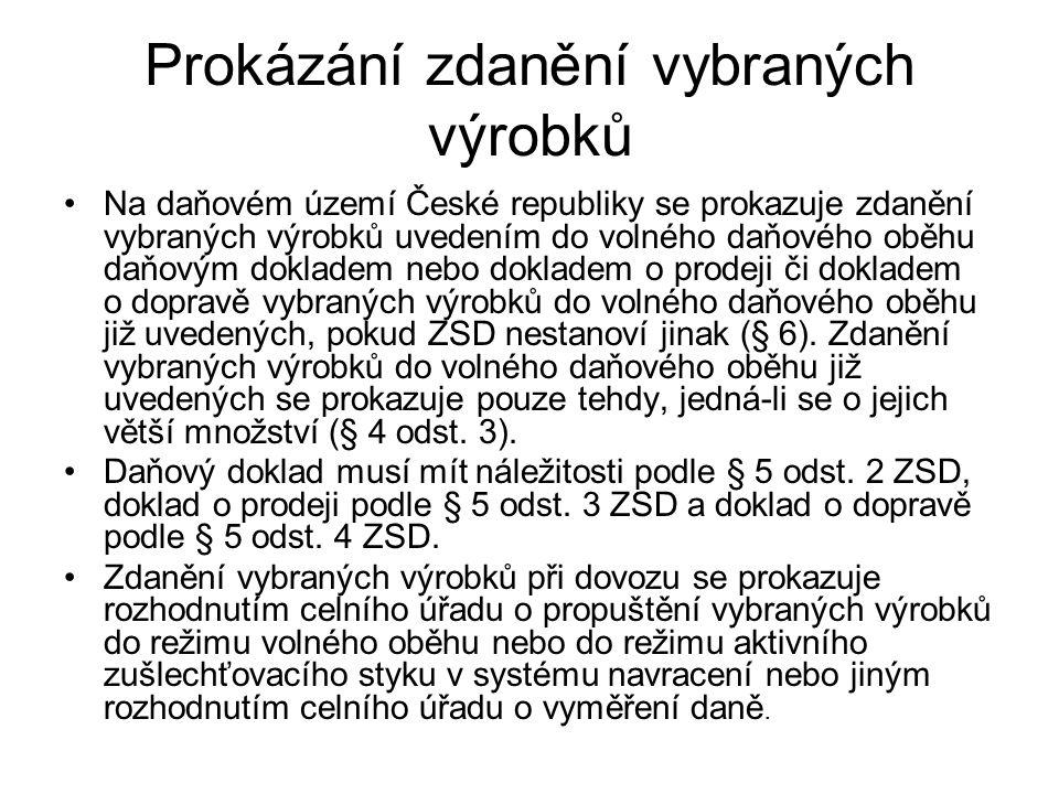 Prokázání zdanění vybraných výrobků Na daňovém území České republiky se prokazuje zdanění vybraných výrobků uvedením do volného daňového oběhu daňovým
