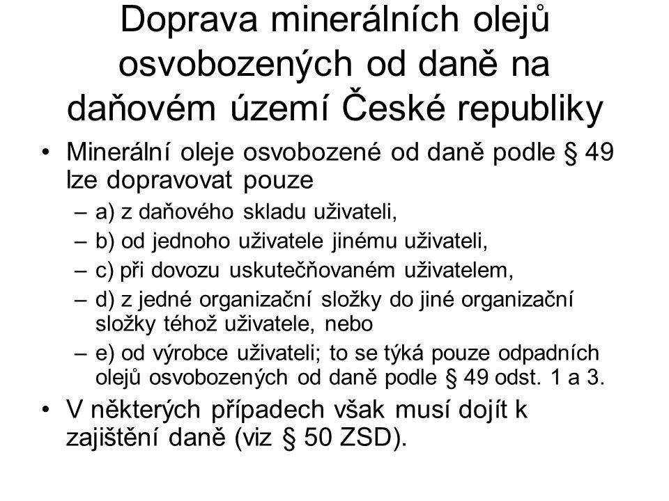 Doprava minerálních olejů osvobozených od daně na daňovém území České republiky Minerální oleje osvobozené od daně podle § 49 lze dopravovat pouze –a)