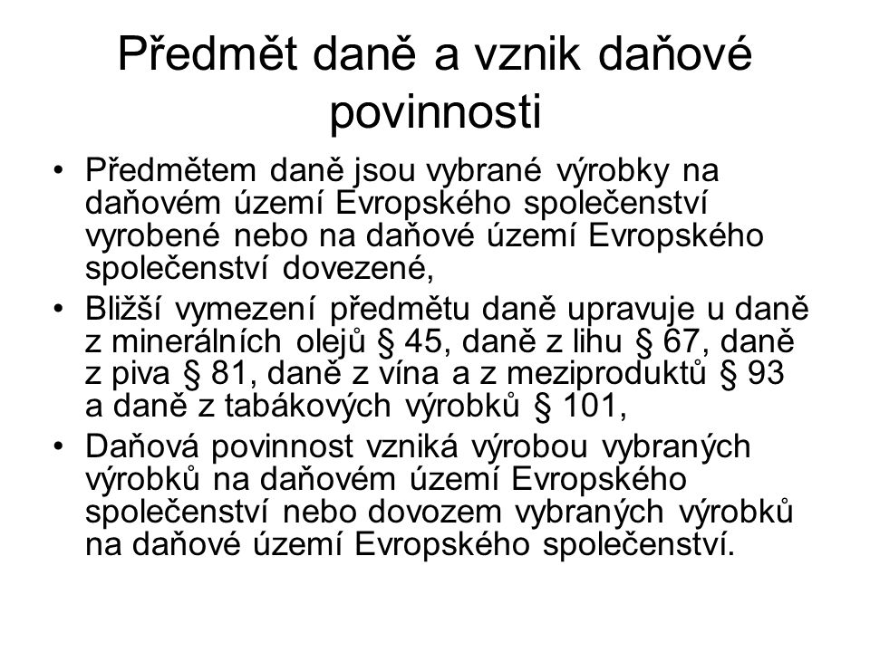 Vznik povinnosti daň přiznat a zaplatit Povinnost daň ve stanovené lhůtě přiznat a zaplatit vzniká okamžikem uvedení vybraných výrobků do volného daňového oběhu na daňovém území České republiky.