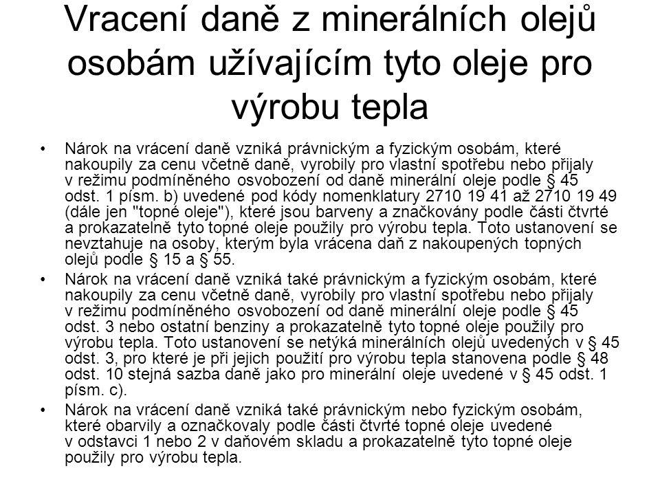 Vracení daně z minerálních olejů osobám užívajícím tyto oleje pro výrobu tepla Nárok na vrácení daně vzniká právnickým a fyzickým osobám, které nakoup