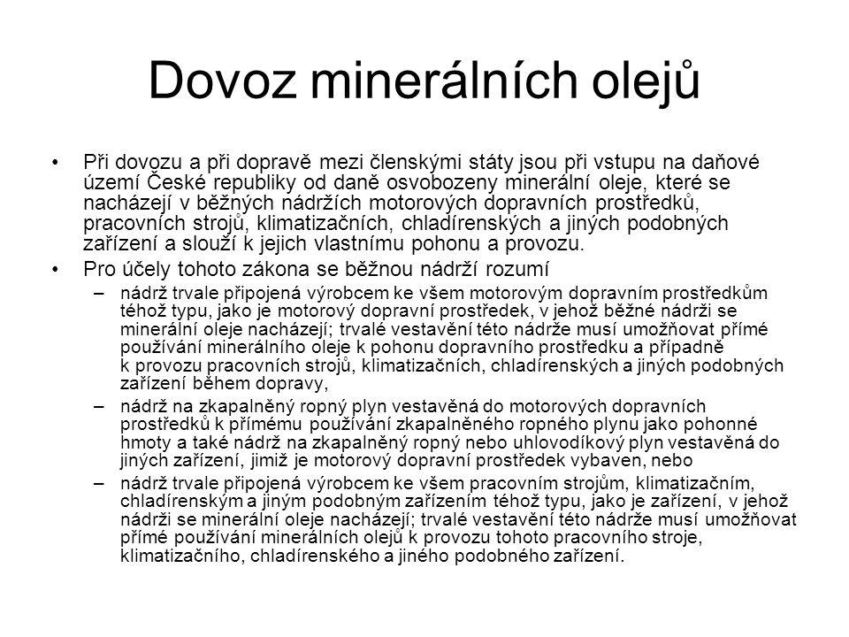 Dovoz minerálních olejů Při dovozu a při dopravě mezi členskými státy jsou při vstupu na daňové území České republiky od daně osvobozeny minerální ole