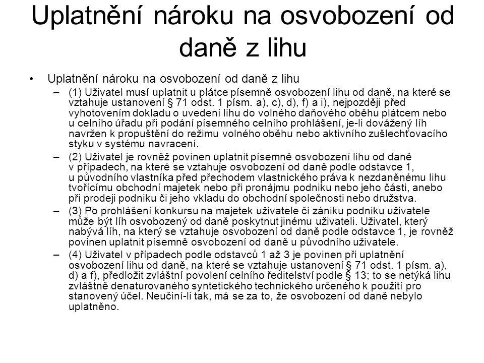 Uplatnění nároku na osvobození od daně z lihu –(1) Uživatel musí uplatnit u plátce písemně osvobození lihu od daně, na které se vztahuje ustanovení §
