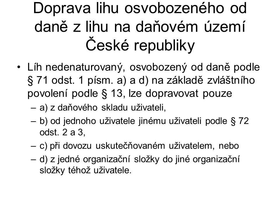 Doprava lihu osvobozeného od daně z lihu na daňovém území České republiky Líh nedenaturovaný, osvobozený od daně podle § 71 odst. 1 písm. a) a d) na z