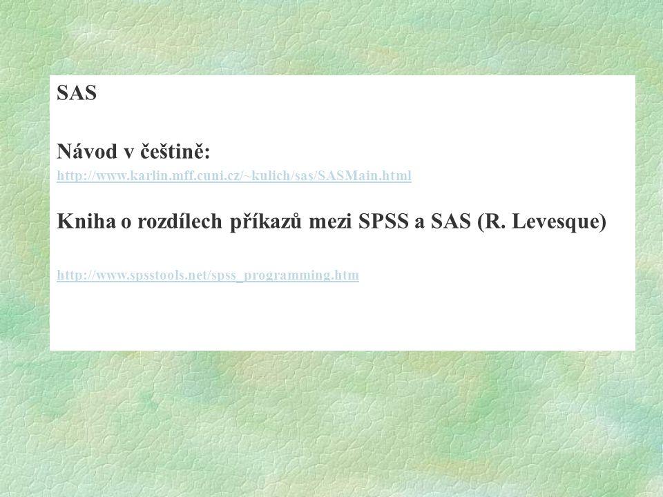 SAS a SPSS rozdíly a podobnosti Podobné: Ovládání příkazy i přes nabídky (ale většinou jen příkazy) – viz licence FSV, kde nemáme u SASu Analyst a lze tedy jen příkazy Zápisy příkazů podobné v obou SW Modulární systémy SPSS Base, Advanced, Regression atd.