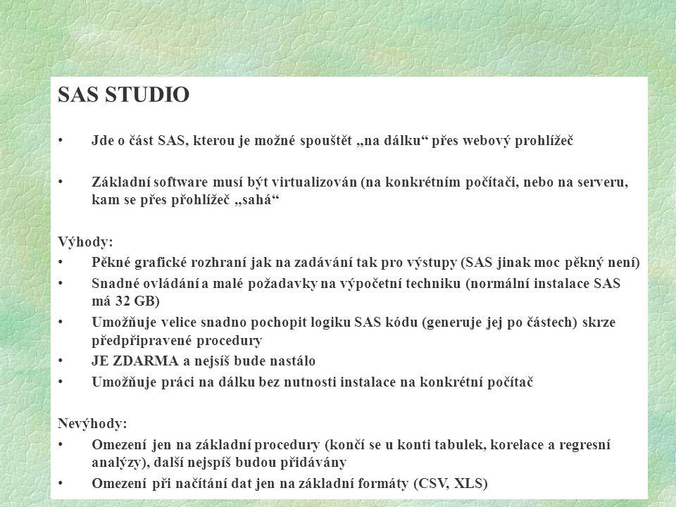 """SAS STUDIO Jde o část SAS, kterou je možné spouštět """"na dálku"""" přes webový prohlížeč Základní software musí být virtualizován (na konkrétním počítači,"""