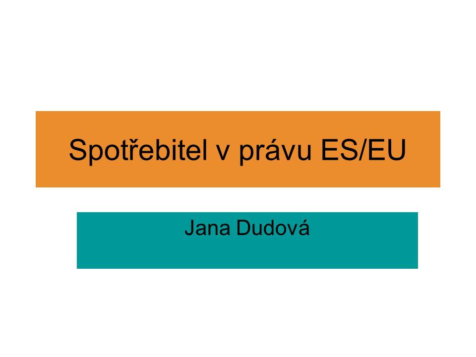 Spotřebitel v právu ES/EU Jana Dudová