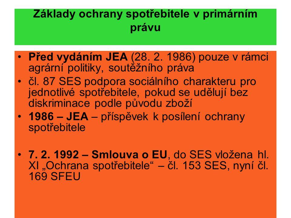 Základy ochrany spotřebitele v primárním právu Před vydáním JEA (28. 2. 1986) pouze v rámci agrární politiky, soutěžního práva čl. 87 SES podpora soci
