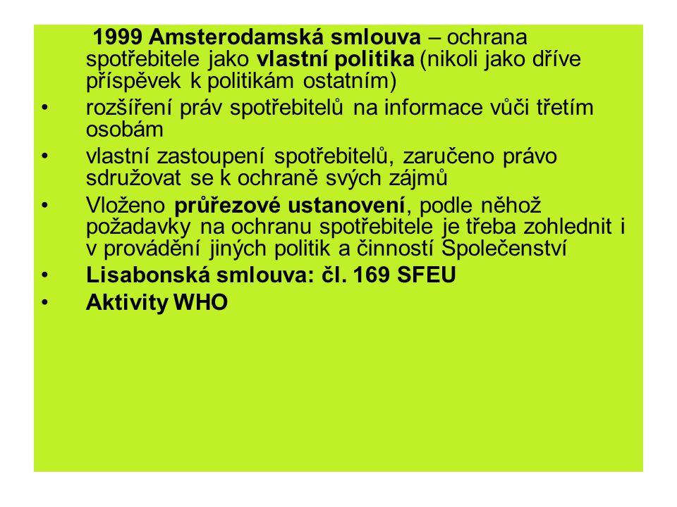 1999 Amsterodamská smlouva – ochrana spotřebitele jako vlastní politika (nikoli jako dříve příspěvek k politikám ostatním) rozšíření práv spotřebitelů