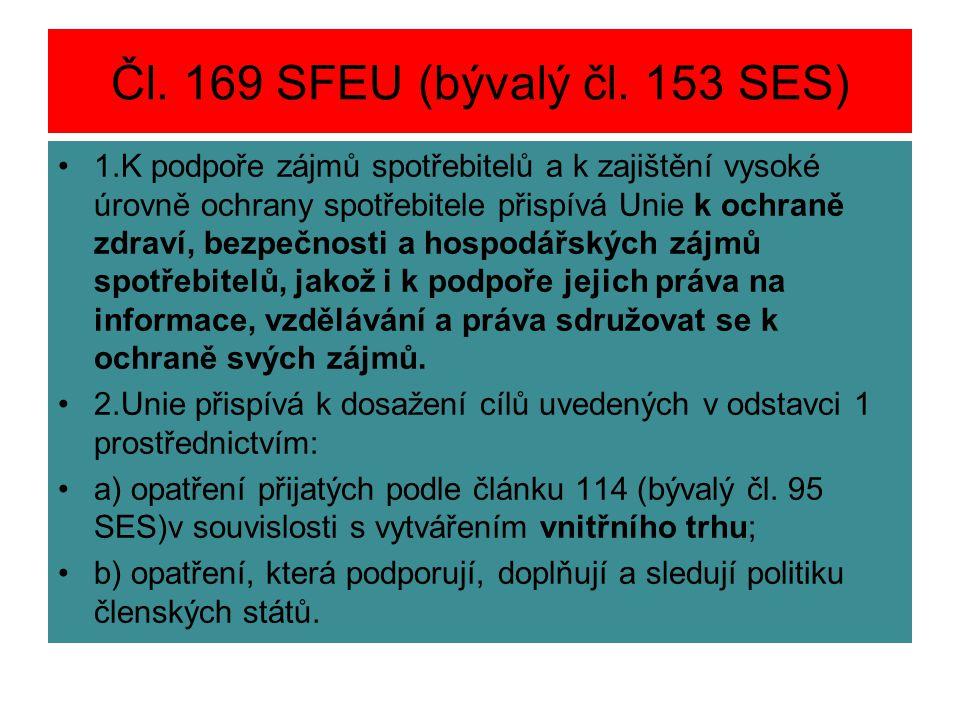 Čl. 169 SFEU (bývalý čl. 153 SES) 1.K podpoře zájmů spotřebitelů a k zajištění vysoké úrovně ochrany spotřebitele přispívá Unie k ochraně zdraví, bezp