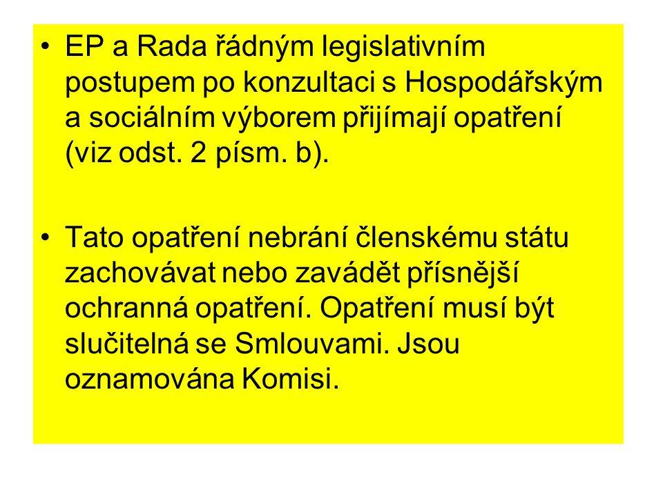 EP a Rada řádným legislativním postupem po konzultaci s Hospodářským a sociálním výborem přijímají opatření (viz odst. 2 písm. b). Tato opatření nebrá