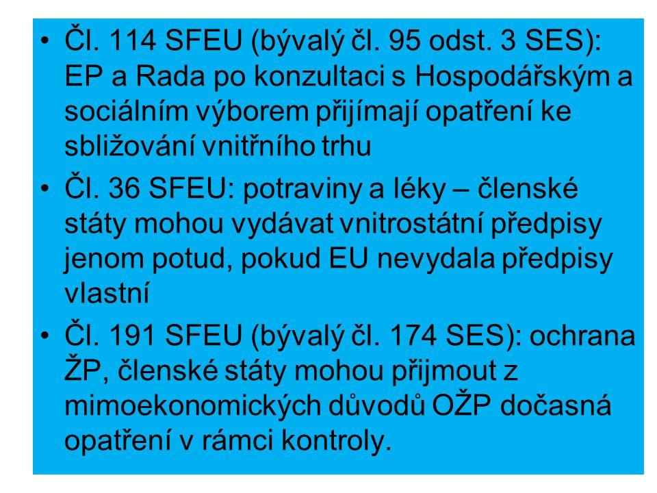Čl. 114 SFEU (bývalý čl. 95 odst. 3 SES): EP a Rada po konzultaci s Hospodářským a sociálním výborem přijímají opatření ke sbližování vnitřního trhu Č