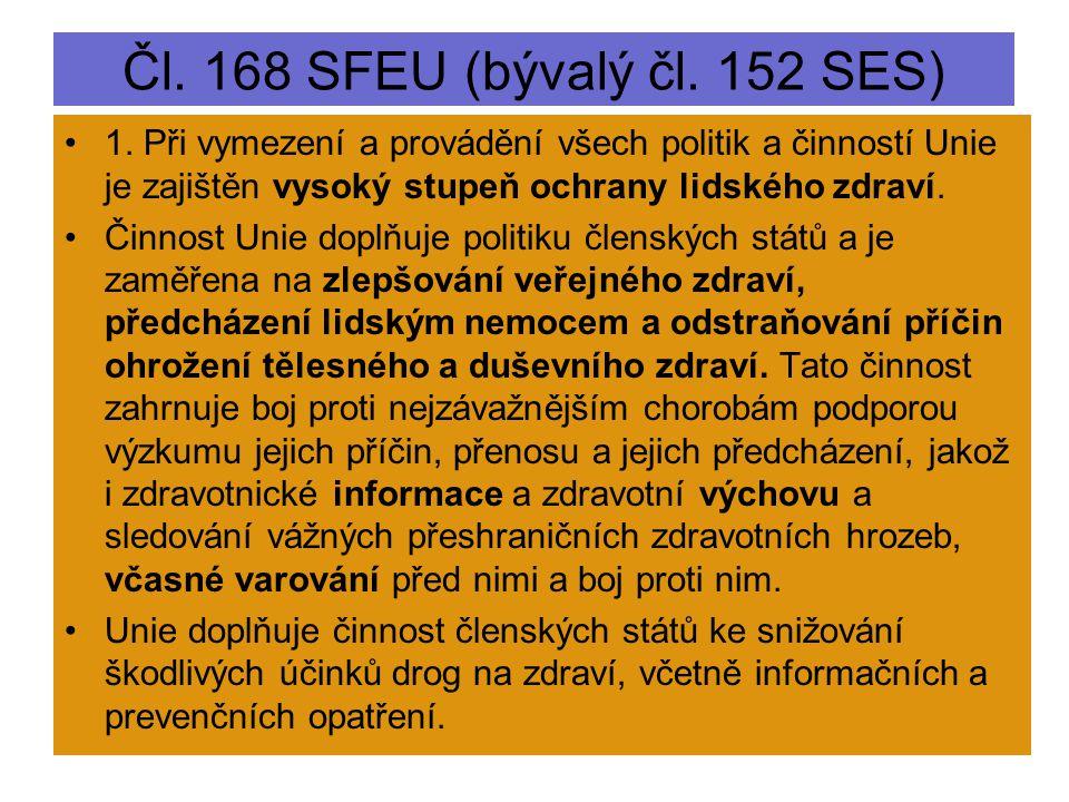 Čl. 168 SFEU (bývalý čl. 152 SES) 1. Při vymezení a provádění všech politik a činností Unie je zajištěn vysoký stupeň ochrany lidského zdraví. Činnost