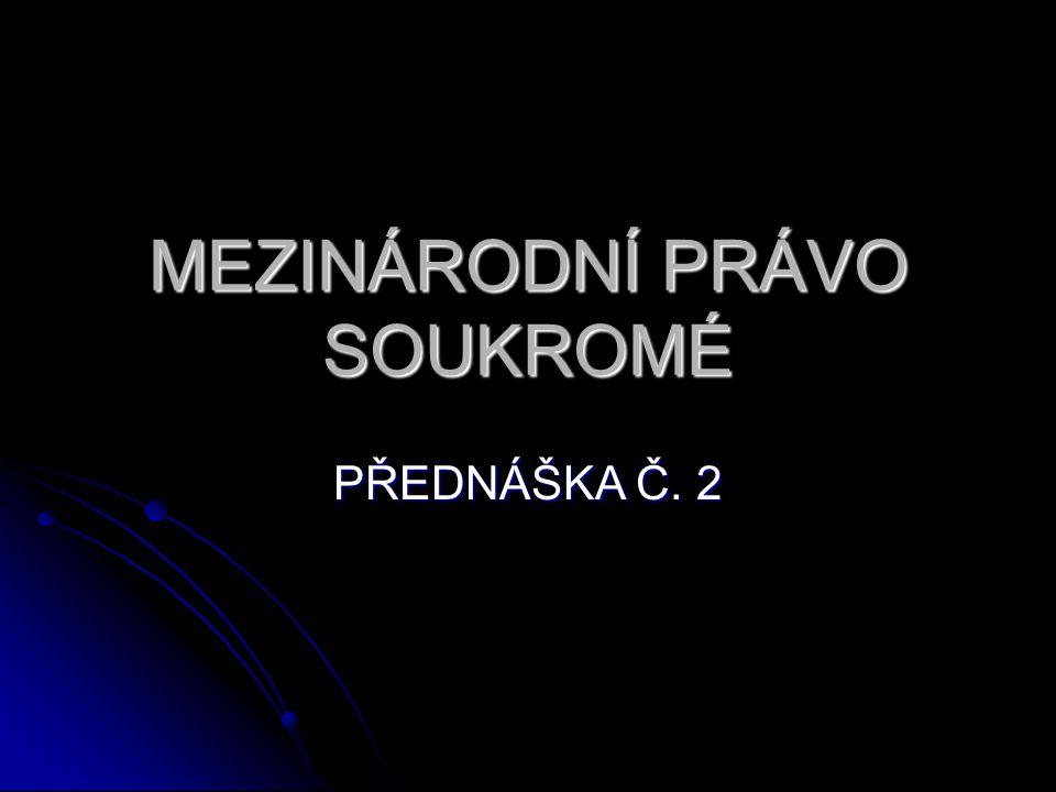 MEZINÁRODNÍ PRÁVO SOUKROMÉ PŘEDNÁŠKA Č. 2