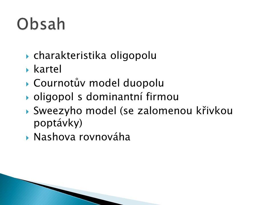  charakteristika oligopolu  kartel  Cournotův model duopolu  oligopol s dominantní firmou  Sweezyho model (se zalomenou křivkou poptávky)  Nashova rovnováha