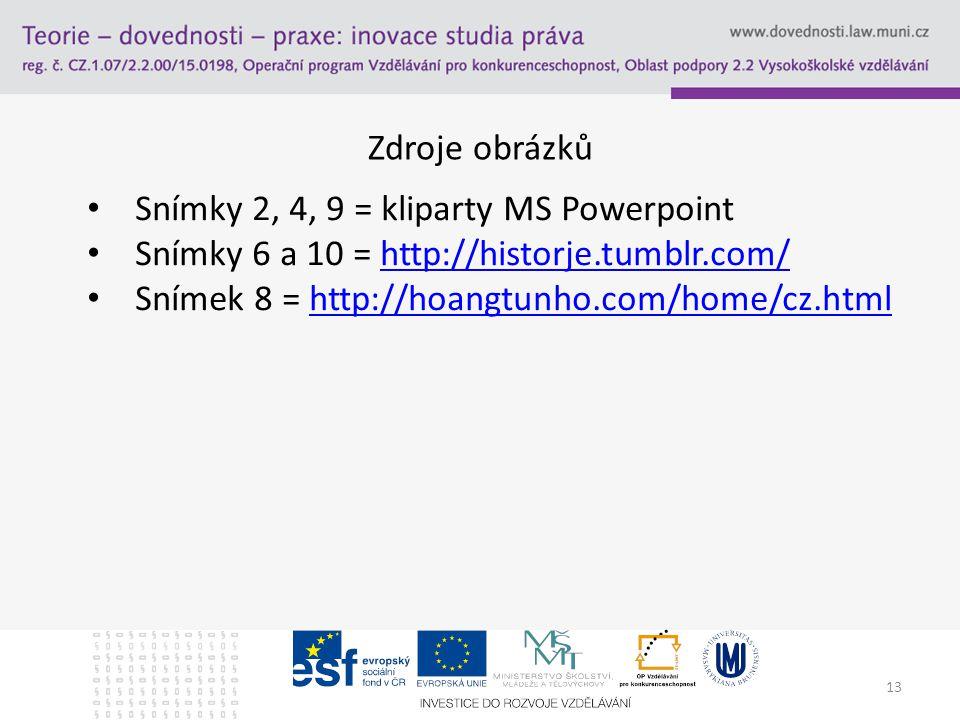 Zdroje obrázků 13 Snímky 2, 4, 9 = kliparty MS Powerpoint Snímky 6 a 10 = http://historje.tumblr.com/http://historje.tumblr.com/ Snímek 8 = http://hoangtunho.com/home/cz.htmlhttp://hoangtunho.com/home/cz.html