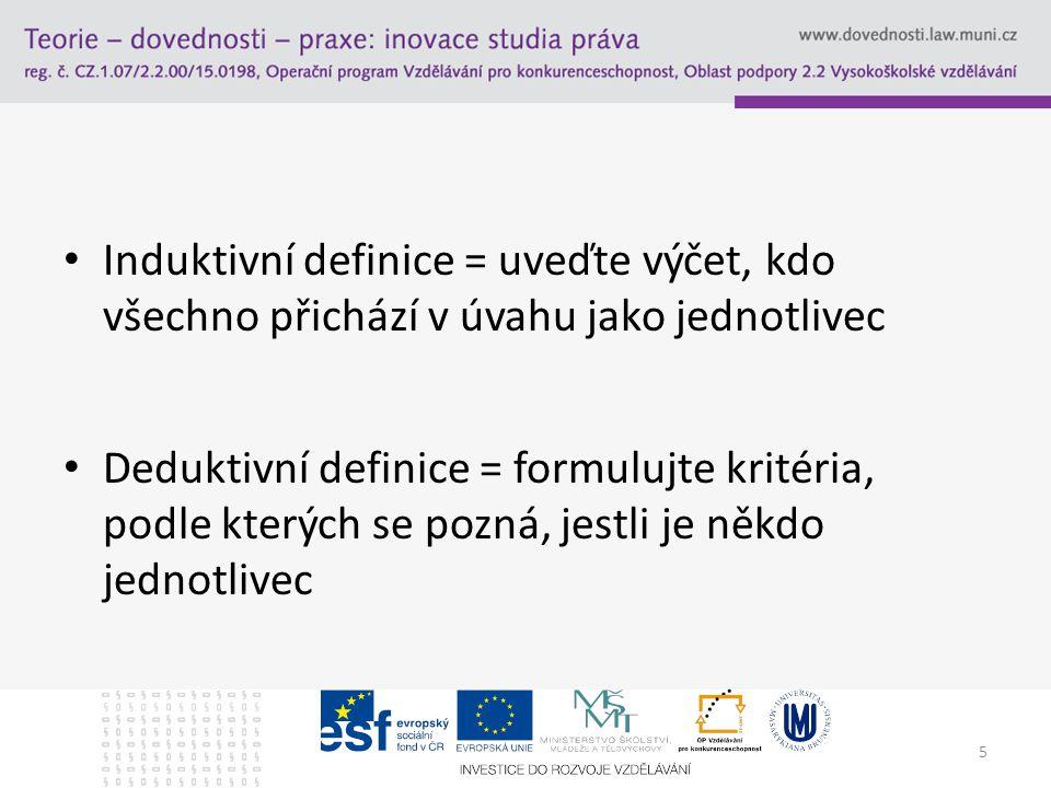 Induktivní definice = uveďte výčet, kdo všechno přichází v úvahu jako jednotlivec Deduktivní definice = formulujte kritéria, podle kterých se pozná, jestli je někdo jednotlivec 5