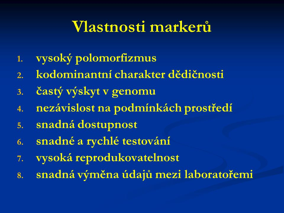 Genetické markery Marker (genetický marker) = signální gen, signální linie morfologické bílkovinné (izoenzymy) DNA 1. založené na hybridizaci DNA 2. z