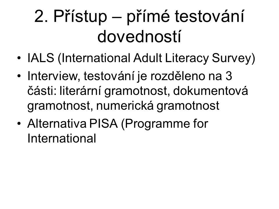 2. Přístup – přímé testování dovedností IALS (International Adult Literacy Survey) Interview, testování je rozděleno na 3 části: literární gramotnost,