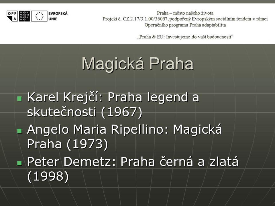 Magická Praha Karel Krejčí: Praha legend a skutečnosti (1967) Karel Krejčí: Praha legend a skutečnosti (1967) Angelo Maria Ripellino: Magická Praha (1