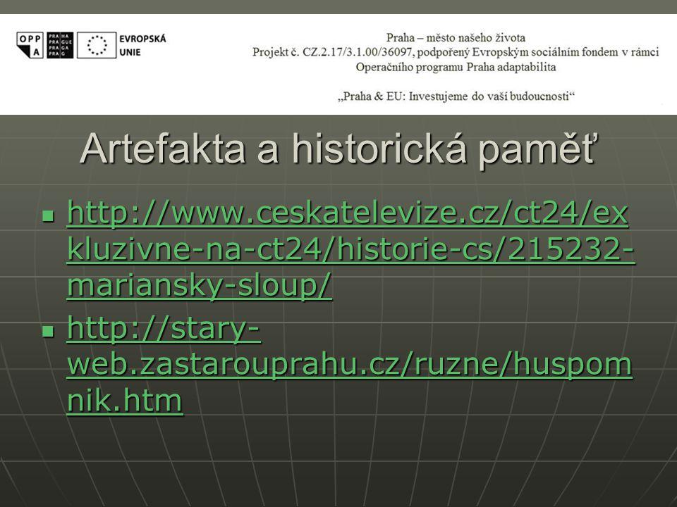 Artefakta a historická paměť http://www.ceskatelevize.cz/ct24/ex kluzivne-na-ct24/historie-cs/215232- mariansky-sloup/ http://www.ceskatelevize.cz/ct2