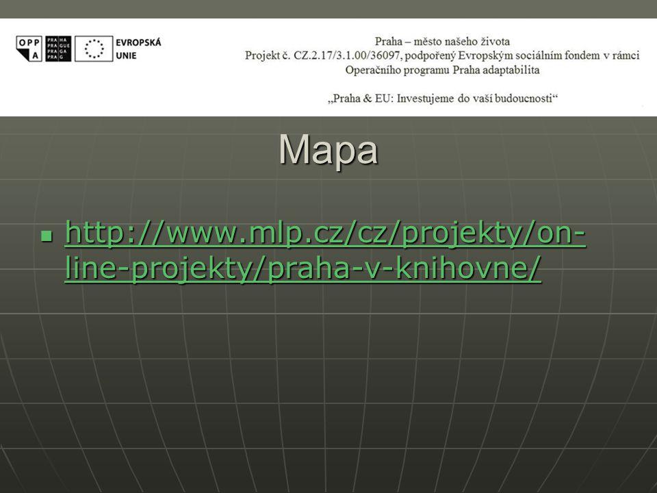 Mapa http://www.mlp.cz/cz/projekty/on- line-projekty/praha-v-knihovne/ http://www.mlp.cz/cz/projekty/on- line-projekty/praha-v-knihovne/ http://www.ml