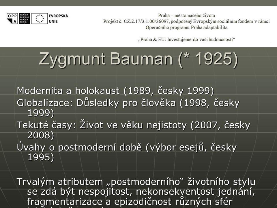 Zygmunt Bauman (* 1925) Modernita a holokaust (1989, česky 1999) Globalizace: Důsledky pro člověka (1998, česky 1999) Tekuté časy: Život ve věku nejis