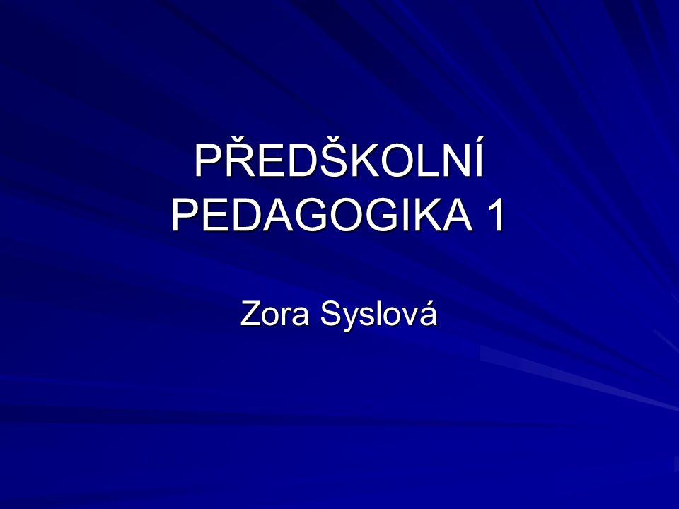 PŘEDŠKOLNÍ PEDAGOGIKA 1 Zora Syslová