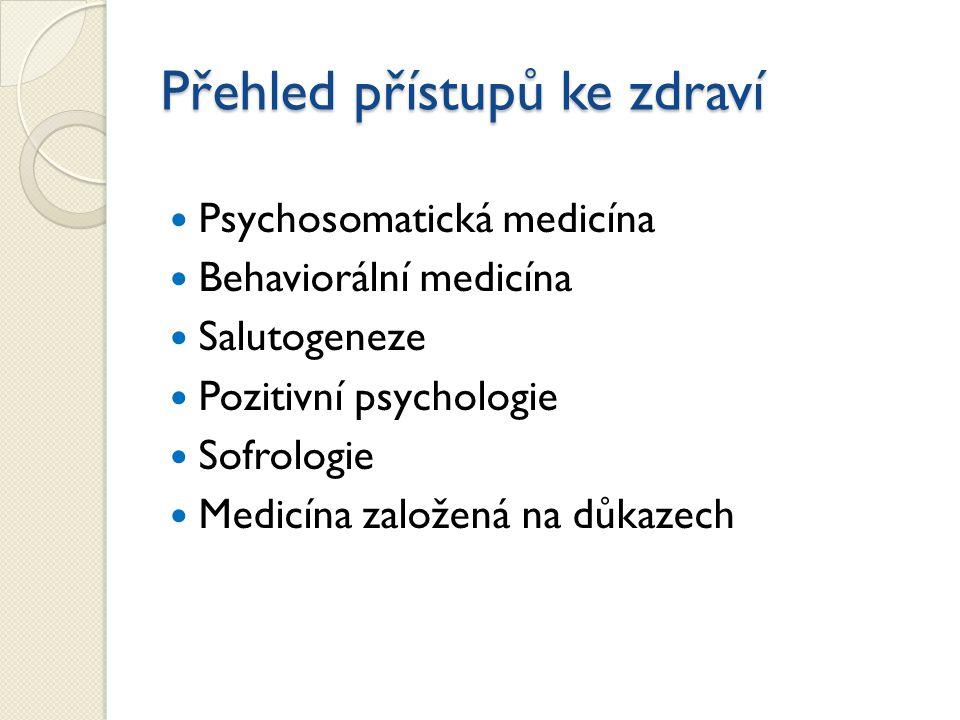 Přehled přístupů ke zdraví Psychosomatická medicína Behaviorální medicína Salutogeneze Pozitivní psychologie Sofrologie Medicína založená na důkazech