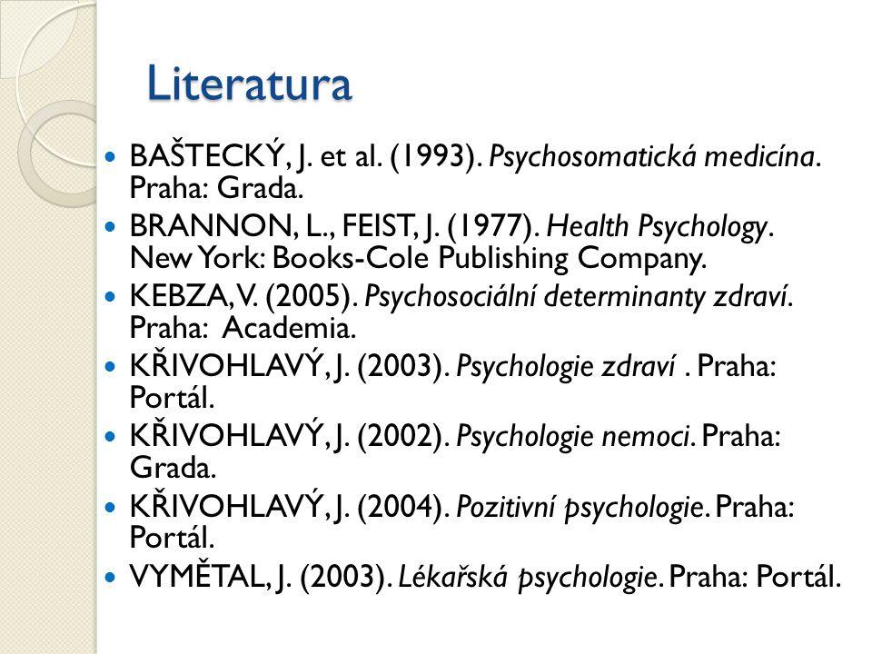Literatura BAŠTECKÝ, J. et al. (1993). Psychosomatická medicína. Praha: Grada. BRANNON, L., FEIST, J. (1977). Health Psychology. New York: Books-Cole